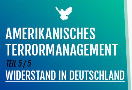 5. Amerikanisches Terrormanagement: Widerstand in Deutschland