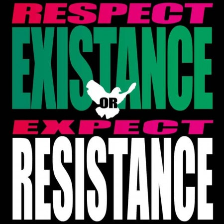 Respect Existance or Expect Resistance!