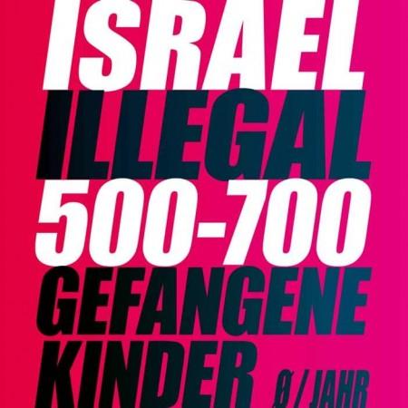 'Israel' Illegal – ca. 500-700 gefangene Kinder pro Jahr!